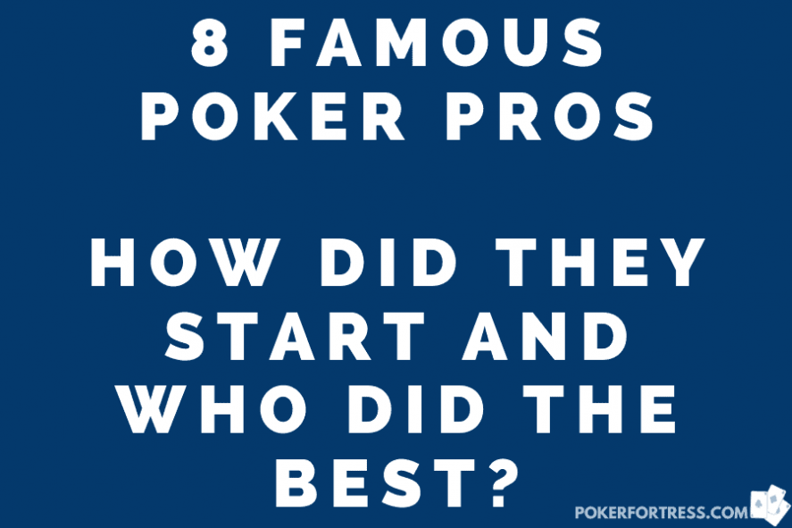 how did famous poker players star. Who did the best?